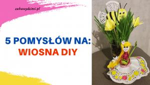 wiosna DIY pomysły na prace plastyczne dla dzieci